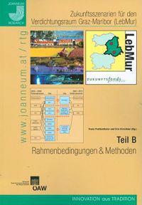 Zukunftsszenarien Fur Den Verdichtungsraum Graz-Maribor (Lebmur). Teil B: Rahmenbedingungen Und Methoden