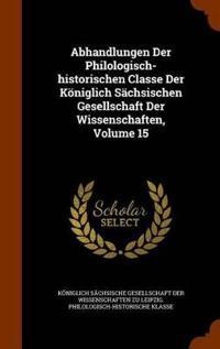 Abhandlungen Der Philologisch-Historischen Classe Der Koniglich Sachsischen Gesellschaft Der Wissenschaften, Volume 15