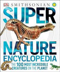 Super Nature Encyclopedia: The 100 Most Incredible Creatures on the Planet