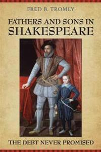 Fathers and Sons in Shakespeare: The Debt Never Promised