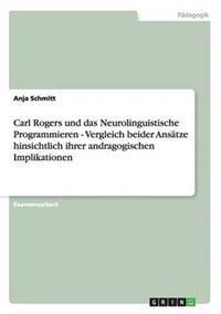 Carl Rogers Und Das Neurolinguistische Programmieren - Vergleich Beider Ans�tze Hinsichtlich Ihrer Andragogischen Implikationen