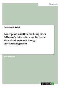 Konzeption Und Beschreibung Eines Inhouse-Seminars Fur Eine Fort- Und Weiterbildungseinrichtung