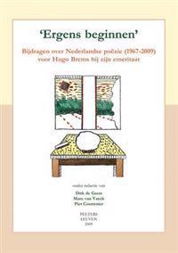 'Ergens Beginnen': Bijdragen Over Nederlandse Poezie (1967-2009) Voor Hugo Brems Bij Zijn Emeritaat