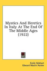 Mystics and Heretics in Italy at the End of the Middle Ages