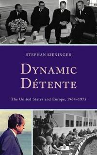Dynamic Detente: The United States and Europe, 1964-1975