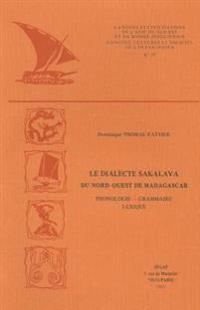 Le Dialecte Sakalava Du Nord-Ouest de Madagascar: Phonologie, Grammaire, Lexique