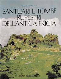 Santuari E Tombe Rupestri Dell'antica Frigia: E Un'indagine Sulle Tombe Della Licia