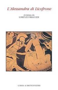 L'Alessandra Di Licofrone: Rivisitata Da Lorenzo Braccesi