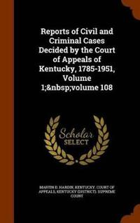 Reports of Civil and Criminal Cases Decided by the Court of Appeals of Kentucky, 1785-1951, Volume 1; Volume 108
