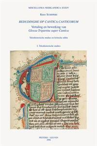 Bedudinghe Op Cantica Canticorum. Vertaling En Bewerking Van Glossa Tripartita Super Cantica: I. Teksthistorische Studies