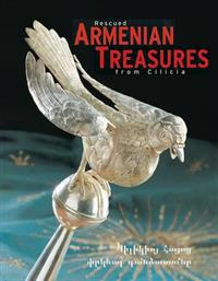 Rescued Armenian Treasures from Cilicia: Sacred Art from the Museum in Antelias, Lebanon