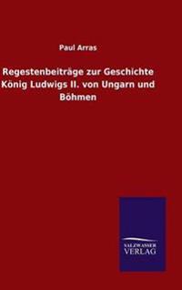 Regestenbeitrage Zur Geschichte Konig Ludwigs II. Von Ungarn Und Bohmen