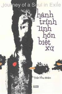 Journey of a Soul in Exile: Hanh Trinh Linh Hon Biet Xu: A Bilingual Collection Vietnamese-English Poetry