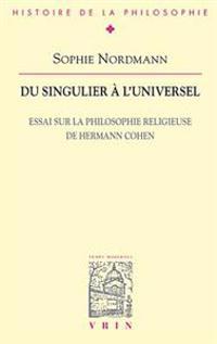 Du Singulier A L'Universel: Essai Sur La Philosophie Religieuse de Hermann Cohen