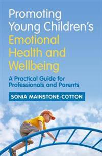 Promoting Young Children's Emotional Health and Wellbeing: A Practical Guide for Professionals and Parents