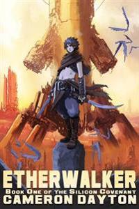 Etherwalker: Book One of the Silicon Convenant