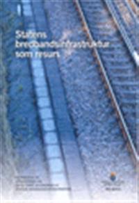 Statens bredbandsinfrastruktur som resurs. SOU 2016:1 : Betänkande från Utredningen om effektivare användning av statens bredbandsinfrastruktur