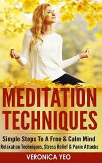 Meditation Techniques: Simple Steps to a Free & Calm Mind - Relaxation Techniques, Stress Relief & Panic Attacks
