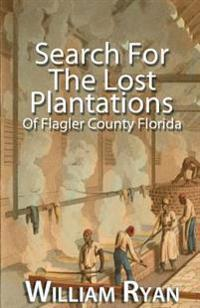 Search for the Lost Plantations of Flagler County Florida
