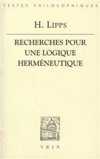 Hans Lipps: Recherches Pour Une Logique Hermeneutique