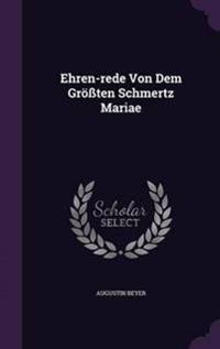 Ehren-Rede Von Dem Grossten Schmertz Mariae