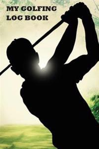 My Golfing Log Book: Playing Golf Green, 6 X 9, Track 100 Games of Golf