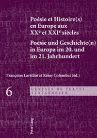 Poesie Et Histoire(s) En Europe Aux Xxe Et Xxie Siecles - Poesie Und Geschichte(n) in Europa Im 20. Und Im 21. Jahrhundert