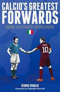 Calcio's Greatest Forwards
