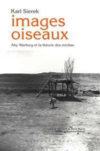 Images Oiseaux: Aby Warburg Et La Theorie Des Medias.