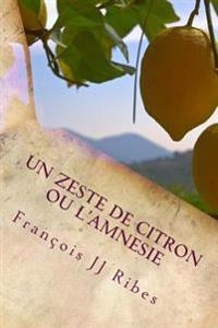 Un Zeste de Citron Ou L'Amnesie: Roman