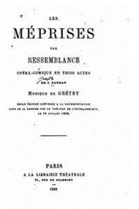 Les Meprises Par Ressemblance, Opera Comique Un Trois Actes