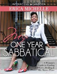 My One Year Sabbatical: A Woman's Guide to Finding Self-Love, Healing and His Master Peace