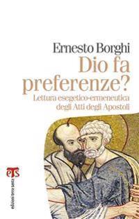 Dio Fa Preferenze?: Lettura Esegetico-Ermeneutica Degli Atti Degli Apostoli