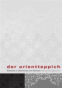 Der Orientteppich: Einblicke in Geschichte Und Asthetik