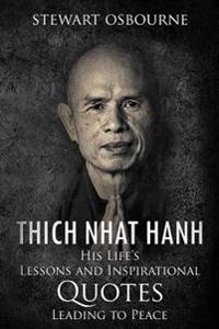 Thich Nhat Hanh: His Life's Lessons and Ispirational Quotes Leading to Peace