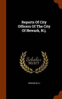 Reports of City Officers of the City of Newark, N.J.