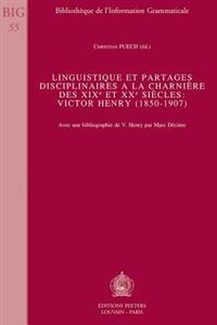 Linguistique Et Partages Disciplinaires a la Charniere Des Xixe Et Xxe Siecles: Victor Henry (1850-1907)