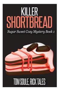 Killer Shortbread: Sugar Sweet Cozy Mystery Book 1