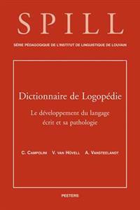 Dictionnaire de Logopedie. Le Developpement Du Langage Ecrit Et Sa Pathologie