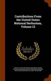 Contributions from the United States National Herbarium, Volume 13