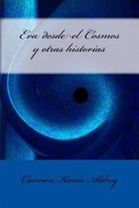Eva Desde El Cosmos y Otras Historias