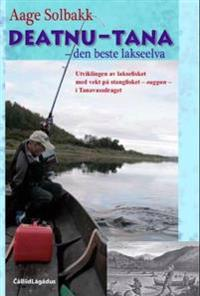 Deatnu-Tana - den beste lakseelva - Aage Solbakk | Inprintwriters.org