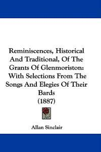 Reminiscences, Historical and Traditional, of the Grants of Glenmoriston