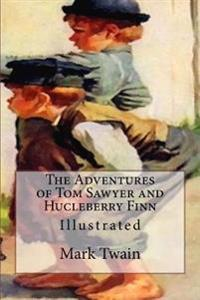 The Adventures of Tom Sawyer and Hucleberry Finn: Illustrated