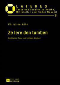 Ze Lere Den Tumben: Hartmanns 'Rede Vom Heiligen Glauben'