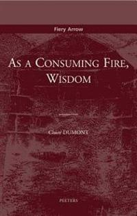 As a Consuming Fire, Wisdom: Translated from the French by Adelard Faubert