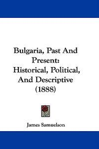 Bulgaria, Past and Present