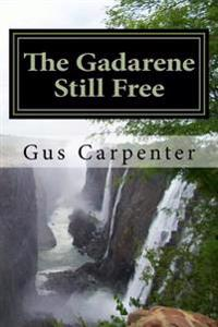 The Gadarene Still Free: Like the Man from Gadara, We Too Have Lived Among the Captives with No One to Deliver Us, Until Jesus Reveals Himself