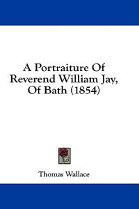 A Portraiture Of Reverend William Jay, Of Bath (1854)