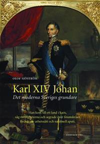 Karl XIV Johan : det moderna Sveriges grundare